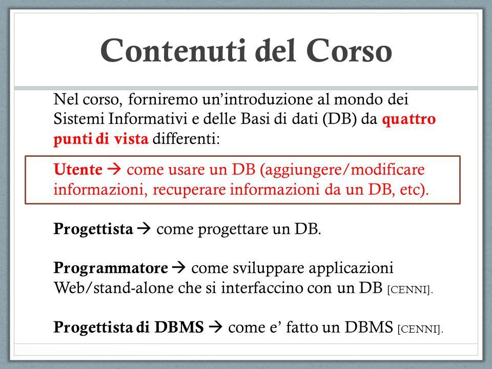 Contenuti del Corso Nel corso, forniremo unintroduzione al mondo dei Sistemi Informativi e delle Basi di dati (DB) da quattro punti di vista different