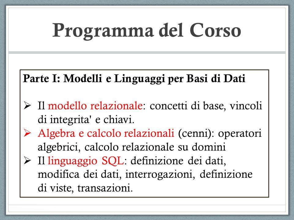 Programma del Corso Parte I: Modelli e Linguaggi per Basi di Dati Il modello relazionale: concetti di base, vincoli di integrita' e chiavi. Algebra e