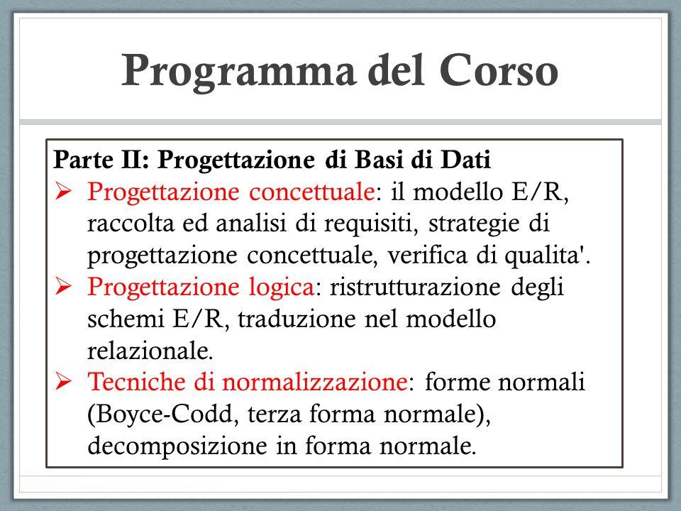 Programma del Corso Parte II: Progettazione di Basi di Dati Progettazione concettuale: il modello E/R, raccolta ed analisi di requisiti, strategie di progettazione concettuale, verifica di qualita .