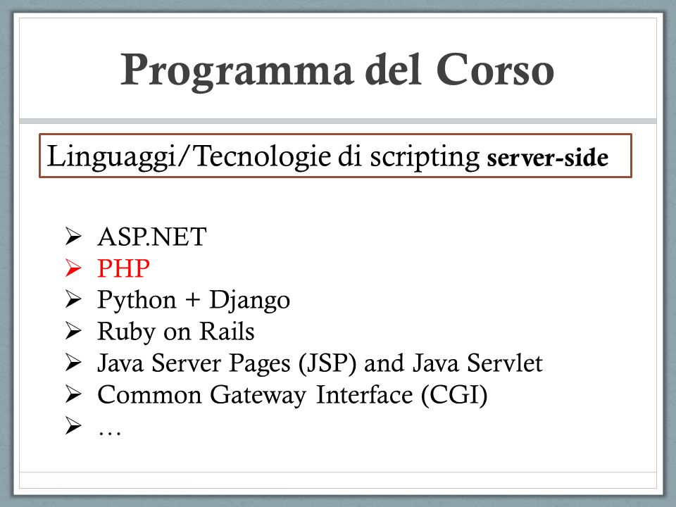 Programma del Corso Linguaggi/Tecnologie di scripting server-side ASP.NET PHP Python + Django Ruby on Rails Java Server Pages (JSP) and Java Servlet Common Gateway Interface (CGI) …