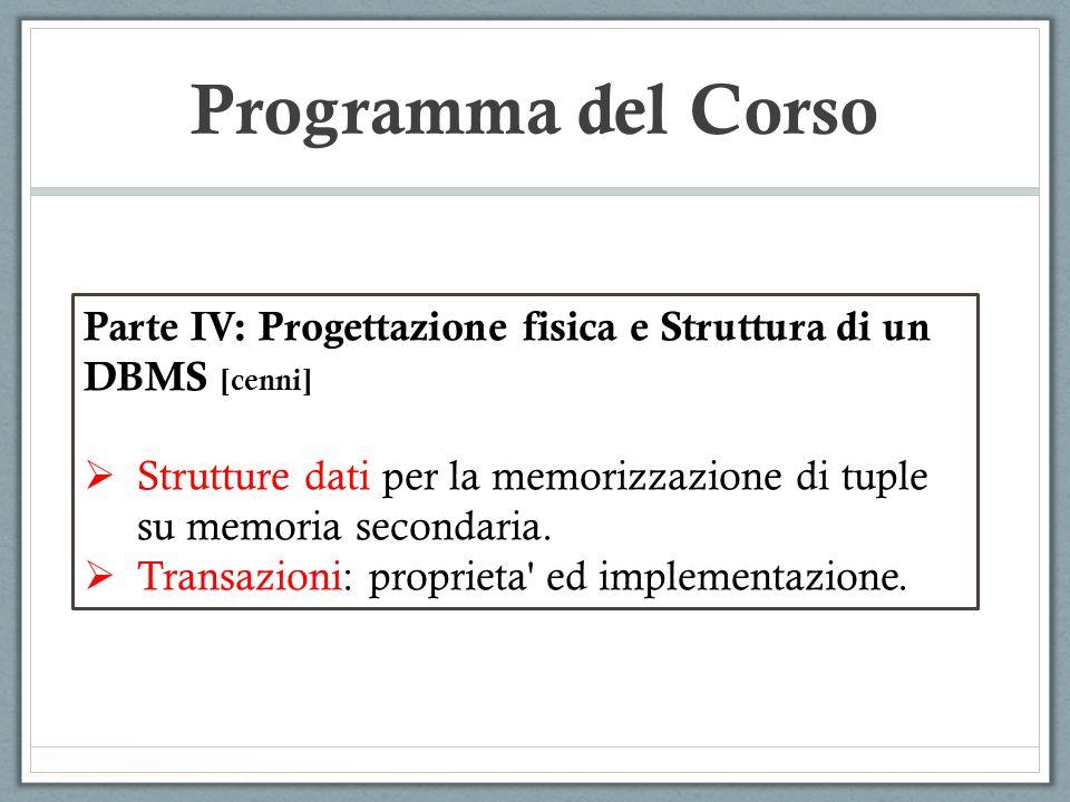 Programma del Corso Parte IV: Progettazione fisica e Struttura di un DBMS [cenni] Strutture dati per la memorizzazione di tuple su memoria secondaria.