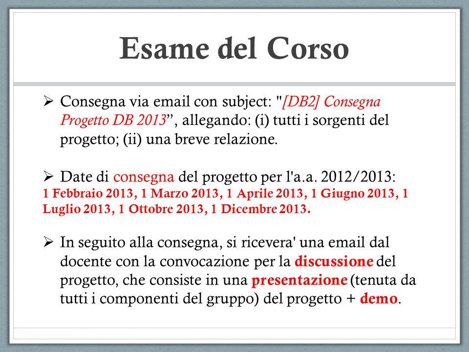 Esame del Corso Consegna via email con subject: [DB2] Consegna Progetto DB 2013, allegando: (i) tutti i sorgenti del progetto; (ii) una breve relazione.