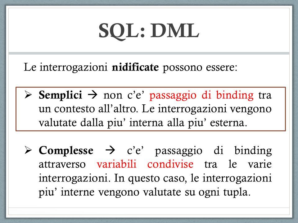 SQL: DML Le interrogazioni nidificate possono essere: Semplici non ce passaggio di binding tra un contesto allaltro.