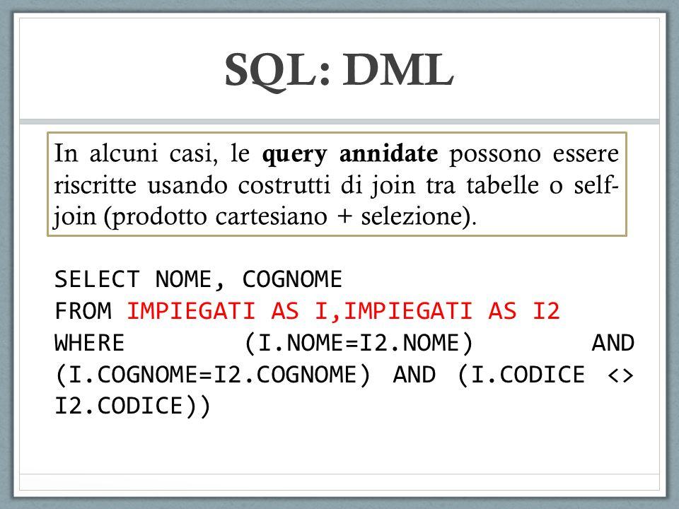 SQL: DML In alcuni casi, le query annidate possono essere riscritte usando costrutti di join tra tabelle o self- join (prodotto cartesiano + selezione).