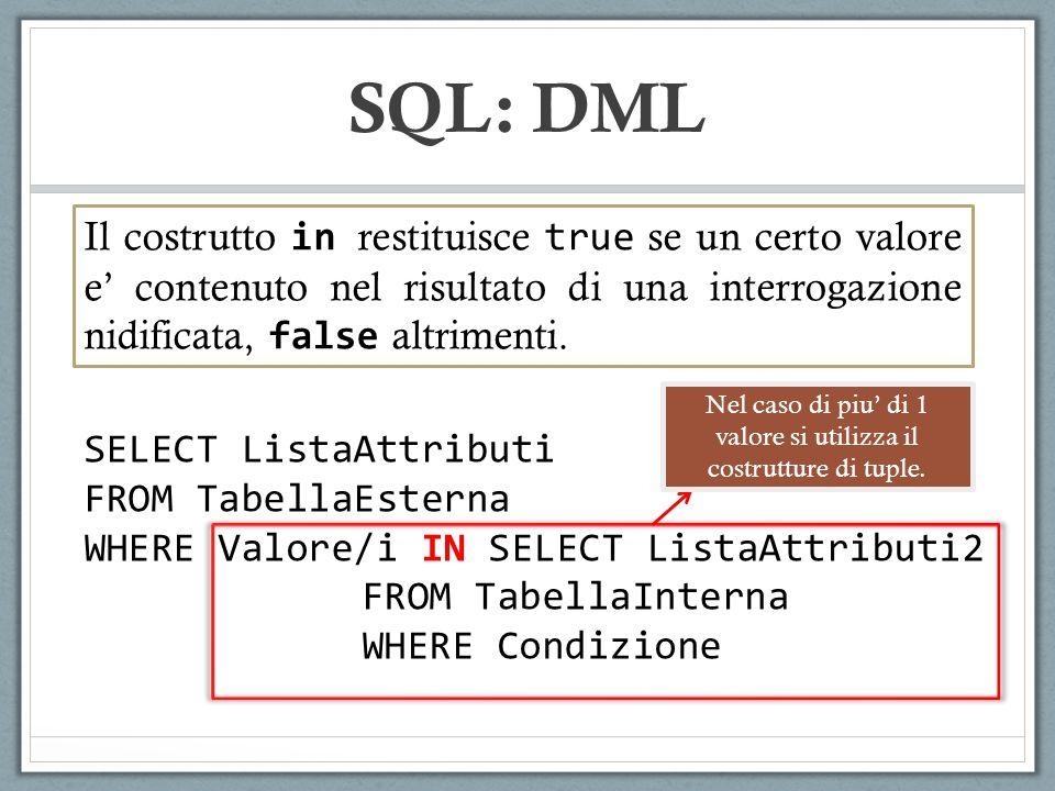 SQL: DML Il costrutto in restituisce true se un certo valore e contenuto nel risultato di una interrogazione nidificata, false altrimenti.