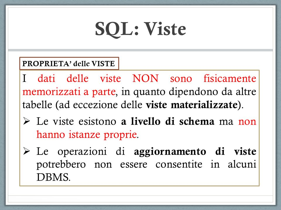 SQL: Viste I dati delle viste NON sono fisicamente memorizzati a parte, in quanto dipendono da altre tabelle (ad eccezione delle viste materializzate ).
