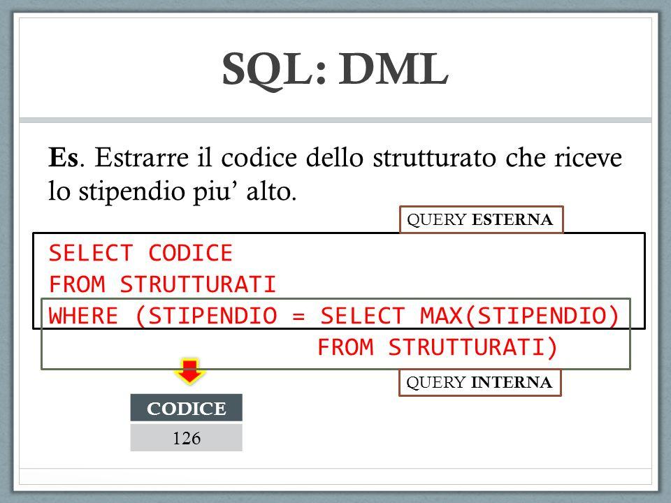 SQL: DML Es.Estrarre il codice dello strutturato che riceve lo stipendio piu alto.
