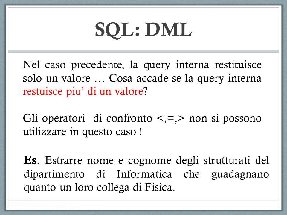 SQL: DML Nel caso precedente, la query interna restituisce solo un valore … Cosa accade se la query interna restuisce piu di un valore.