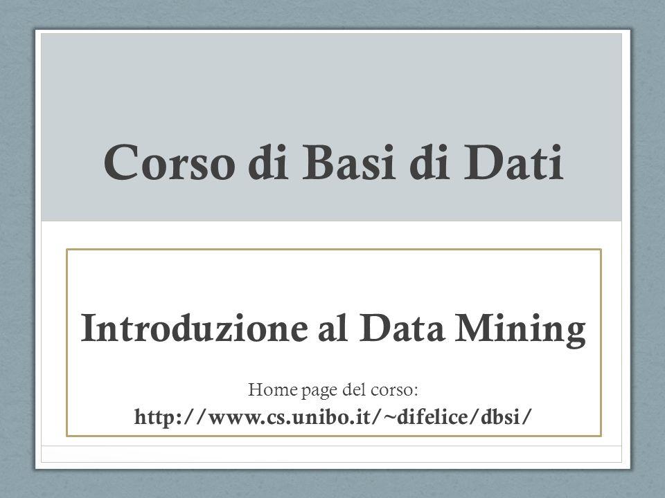 Introduzione al Data Mining Nr Utente SposatoSesso#Nucleo Familiare Reddito Annuo Acquisto 1NOM40 2 F11 3SIM41 4 F30NO 5 M11 6SIF31 Reddito =30000 1 A= C(SI) =2/6=0.33 C={SI, NO} C(NO) =4/6=0.67