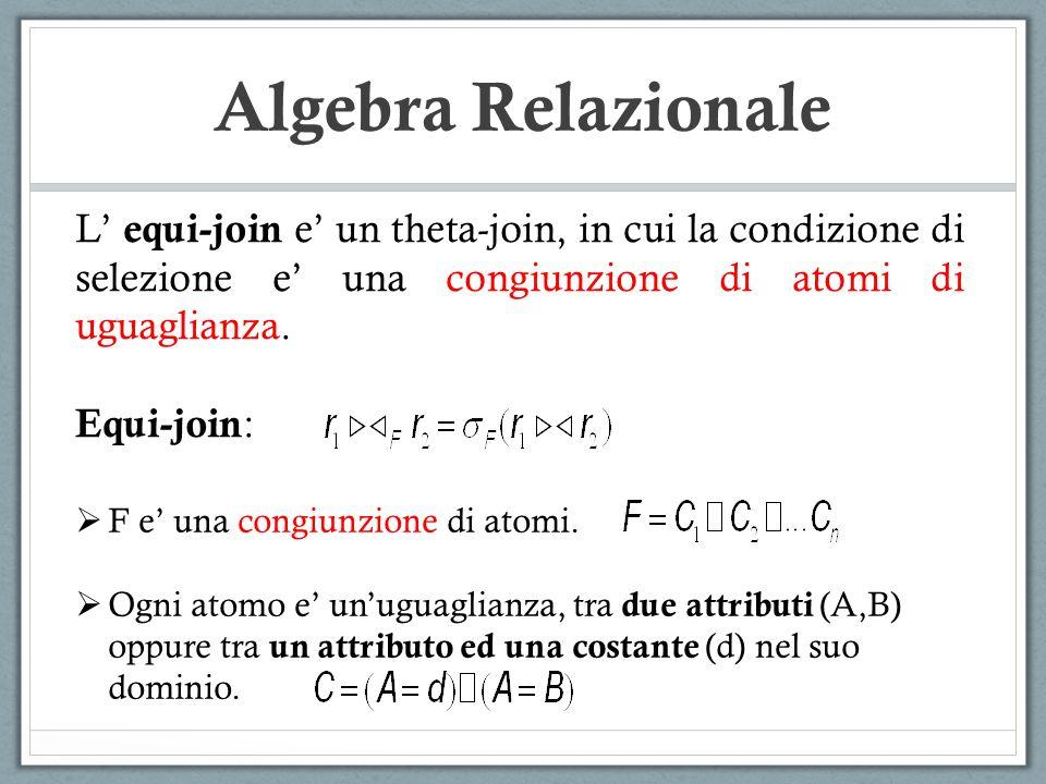 Algebra Relazionale L equi-join e un theta-join, in cui la condizione di selezione e una congiunzione di atomi di uguaglianza. Equi-join : F e una con