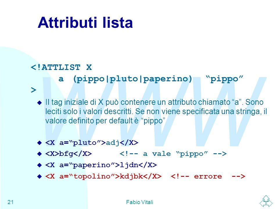 WWW Fabio Vitali21 Attributi lista u Il tag iniziale di X può contenere un attributo chiamato a. Sono leciti solo i valori descritti. Se non viene spe