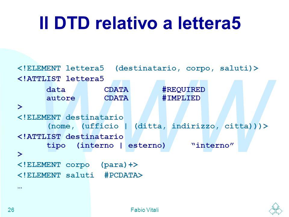 WWW Fabio Vitali26 Il DTD relativo a lettera5 <!ATTLIST lettera5 dataCDATA#REQUIRED autoreCDATA#IMPLIED > …