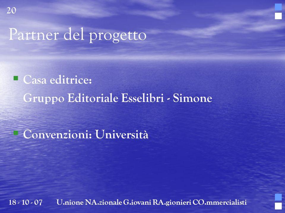 Partner del progetto Casa editrice: Gruppo Editoriale Esselibri - Simone Convenzioni: Università 18 - 10 - 07U.nione NA.zionale G.iovani RA.gionieri C
