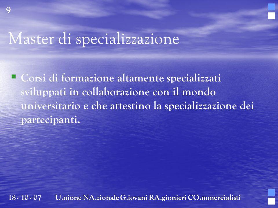 Master di specializzazione Corsi di formazione altamente specializzati sviluppati in collaborazione con il mondo universitario e che attestino la spec
