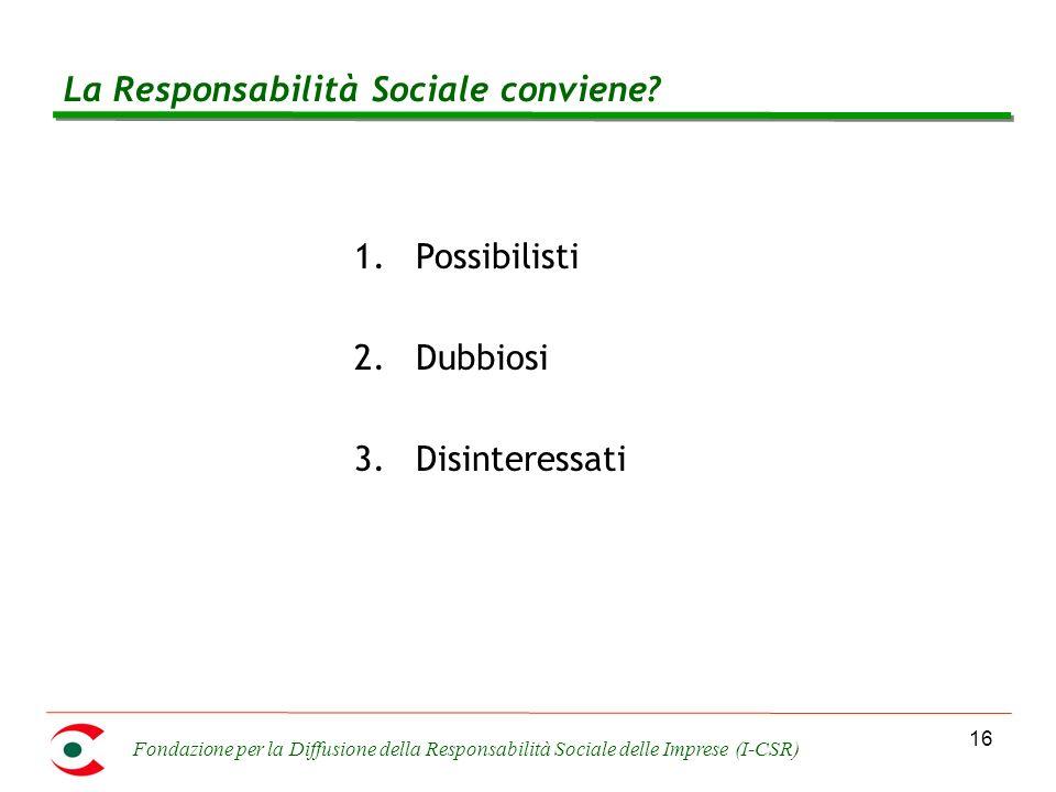 Fondazione per la Diffusione della Responsabilità Sociale delle Imprese (I-CSR) 16 La Responsabilità Sociale conviene.