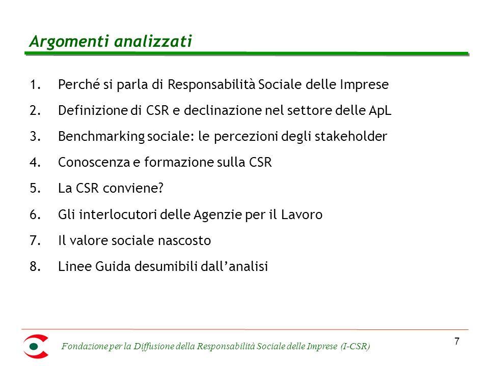 Fondazione per la Diffusione della Responsabilità Sociale delle Imprese (I-CSR) 7 1.Perché si parla di Responsabilità Sociale delle Imprese 2.Definizione di CSR e declinazione nel settore delle ApL 3.Benchmarking sociale: le percezioni degli stakeholder 4.Conoscenza e formazione sulla CSR 5.La CSR conviene.