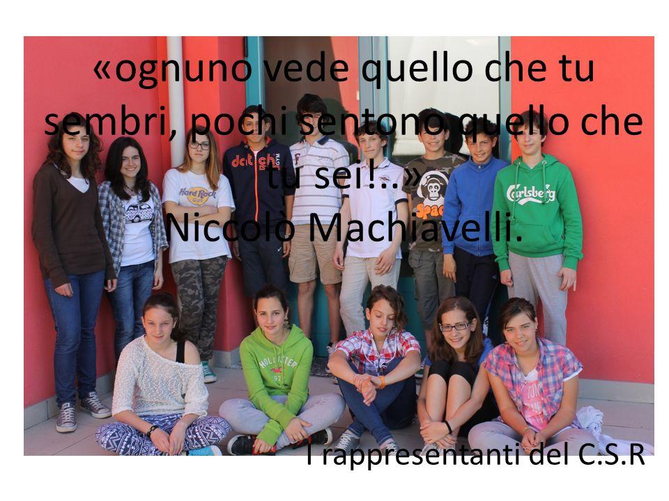 «ognuno vede quello che tu sembri, pochi sentono quello che tu sei!..» Niccolò Machiavelli. I rappresentanti del C.S.R