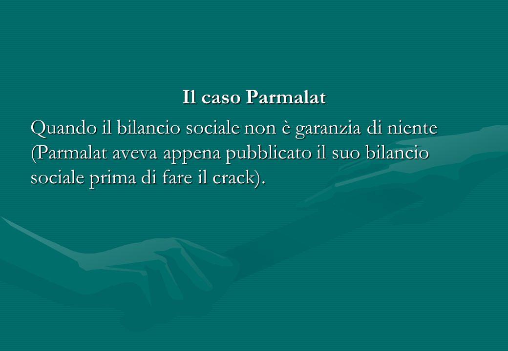 Il caso Parmalat Quando il bilancio sociale non è garanzia di niente (Parmalat aveva appena pubblicato il suo bilancio sociale prima di fare il crack)