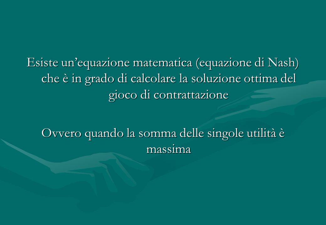 Esiste unequazione matematica (equazione di Nash) che è in grado di calcolare la soluzione ottima del gioco di contrattazione Ovvero quando la somma d