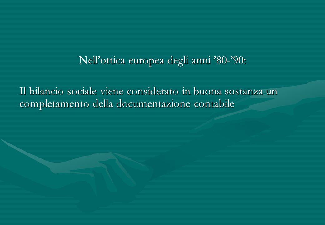 Nellottica europea degli anni 80-90: Il bilancio sociale viene considerato in buona sostanza un completamento della documentazione contabile