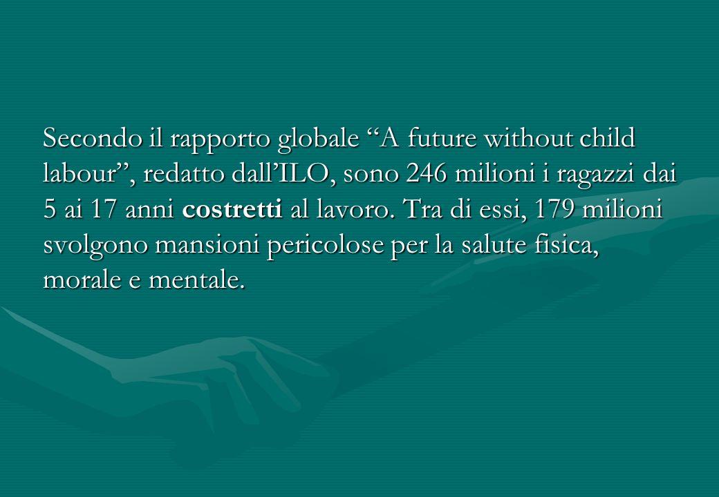 Secondo il rapporto globale A future without child labour, redatto dallILO, sono 246 milioni i ragazzi dai 5 ai 17 anni costretti al lavoro. Tra di es