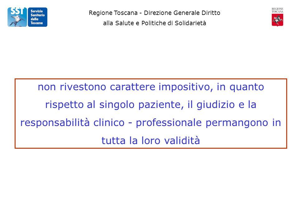 Regione Toscana - Direzione Generale Diritto alla Salute e Politiche di Solidarietà non rivestono carattere impositivo, in quanto rispetto al singolo paziente, il giudizio e la responsabilità clinico - professionale permangono in tutta la loro validità