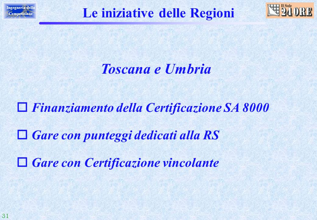 31 Ingegneria della Competizione Le iniziative delle Regioni Toscana e Umbria o Finanziamento della Certificazione SA 8000 o Gare con punteggi dedicat
