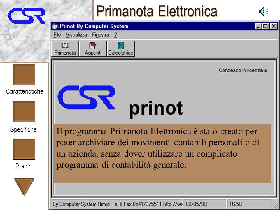 Caratteristiche Specifiche Prezzi Primanota Elettronica Il programma Primanota Elettronica è stato creato per poter archiviare dei movimenti contabili personali o di un azienda, senza dover utilizzare un complicato programma di contabilità generale.