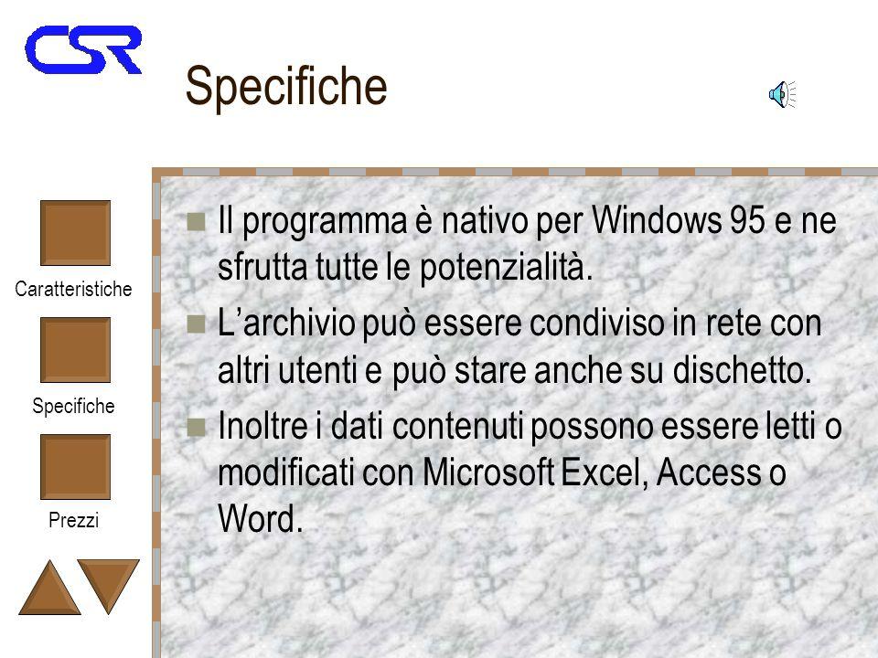 Caratteristiche Specifiche Prezzi Specifiche Il programma è nativo per Windows 95 e ne sfrutta tutte le potenzialità.