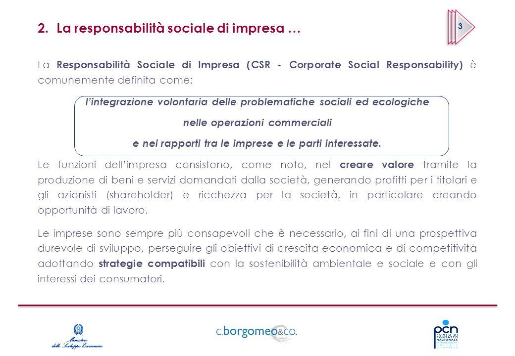 2. La responsabilità sociale di impresa … La Responsabilità Sociale di Impresa (CSR - Corporate Social Responsability) è comunemente definita come: li