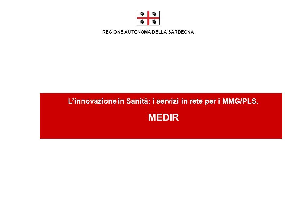 REGIONE AUTONOMA DELLA SARDEGNA Linnovazione in Sanità: i servizi in rete per i MMG/PLS. MEDIR