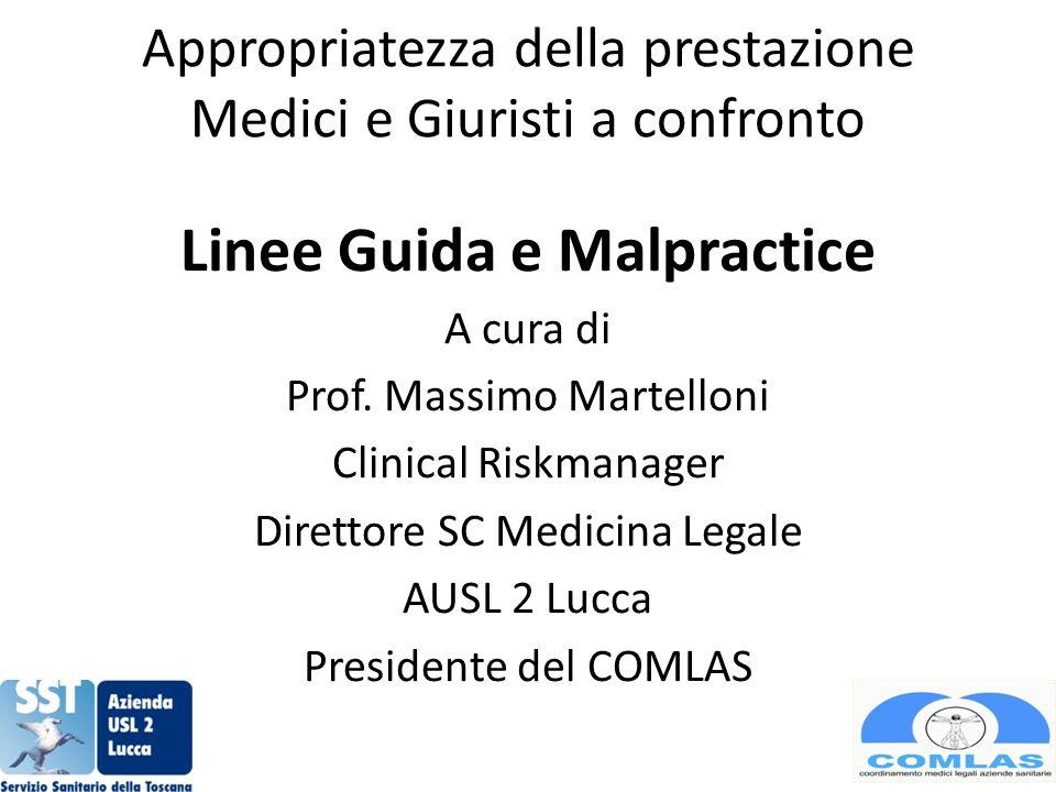 Appropriatezza della prestazione Medici e Giuristi a confronto Linee Guida e Malpractice A cura di Prof.