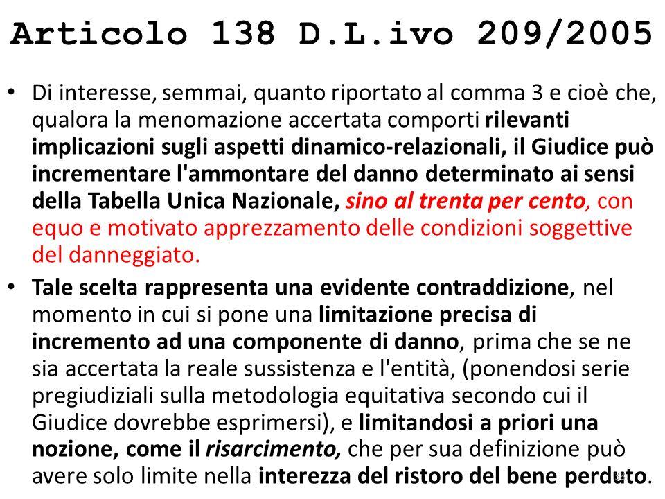 Articolo 138 D.L.ivo 209/2005 L' art, 138 parla del Danno biologico per lesioni di non lieve entità, indicandosi per tali le menomazioni che inducano