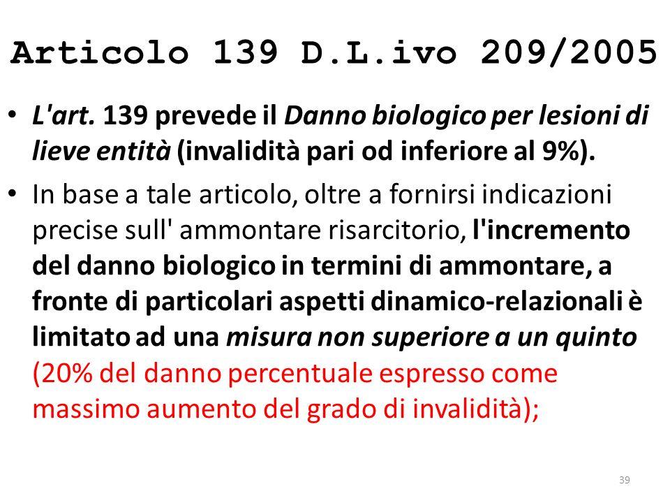 Articolo 138 D.L.ivo 209/2005 Di interesse, semmai, quanto riportato al comma 3 e cioè che, qualora la menomazione accertata comporti rilevanti implic
