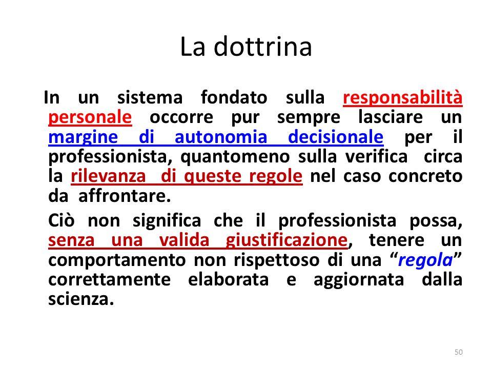 La dottrina Difficilmente, infatti, una regola scientifica assume carattere incondizionato, tale da imporne lintegrale automatica applicazione al sing