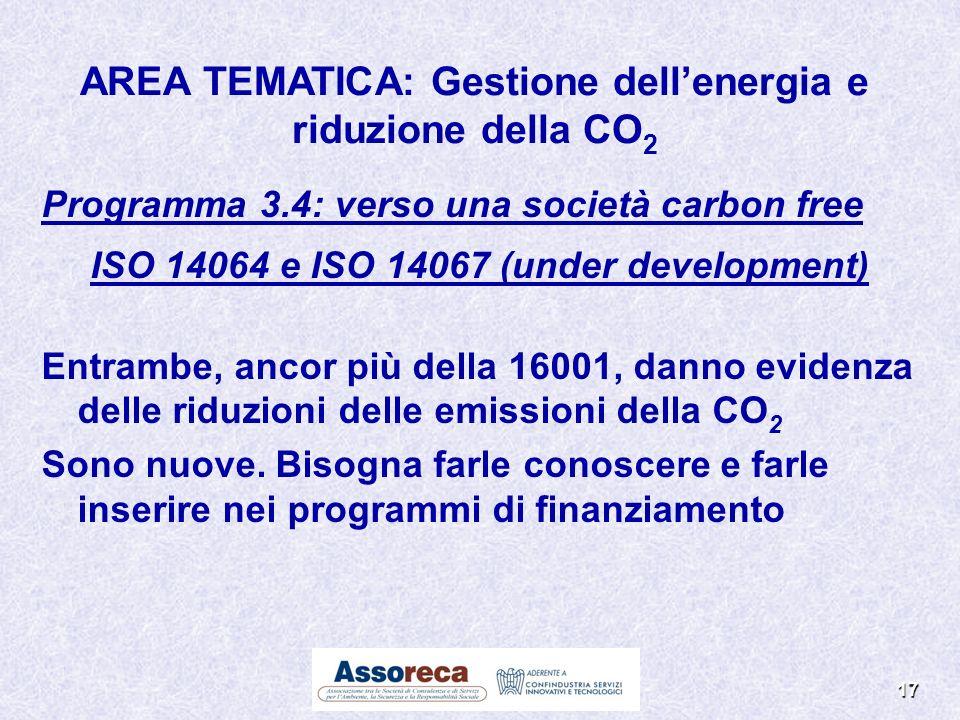 17 Programma 3.4: verso una società carbon free ISO 14064 e ISO 14067 (under development) Entrambe, ancor più della 16001, danno evidenza delle riduzi