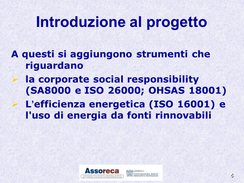 5 A questi si aggiungono strumenti che riguardano la corporate social responsibility (SA8000 e ISO 26000; OHSAS 18001) L efficienza energetica (ISO 16