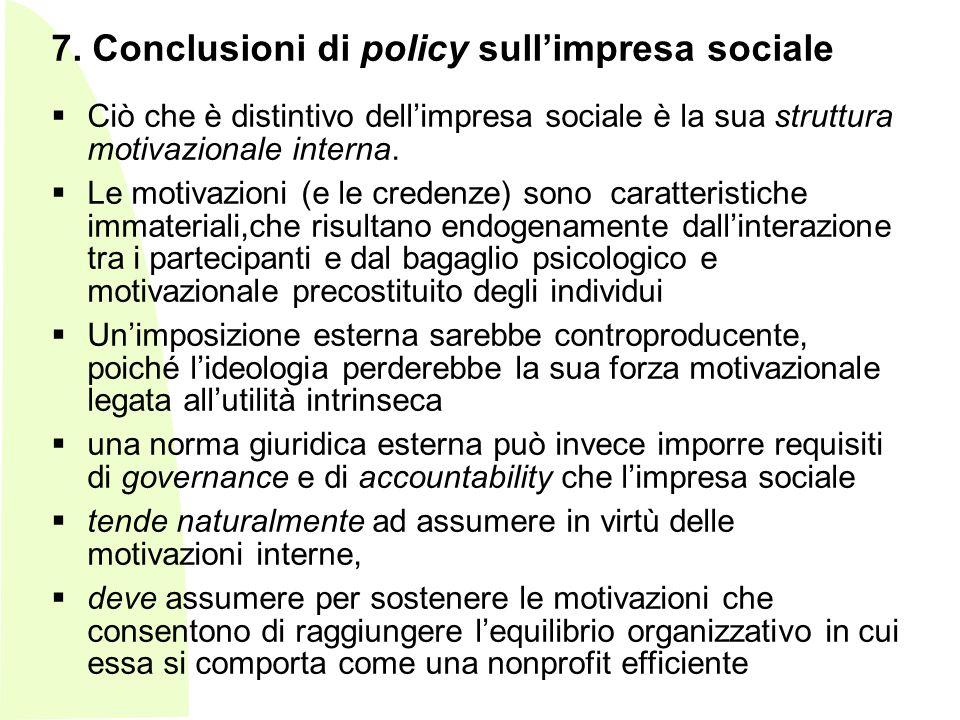 - 7. Conclusioni di policy sullimpresa sociale Ciò che è distintivo dellimpresa sociale è la sua struttura motivazionale interna. Le motivazioni (e le