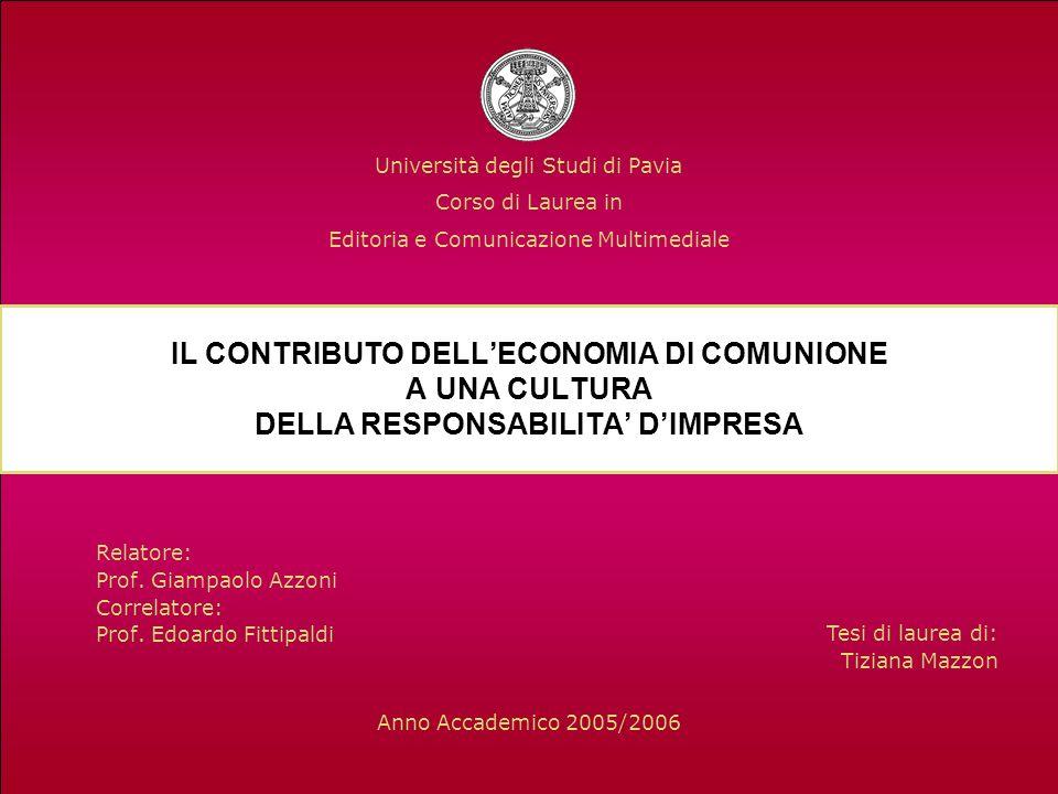 Relatore: Prof. Giampaolo Azzoni Correlatore: Prof. Edoardo Fittipaldi IL CONTRIBUTO DELLECONOMIA DI COMUNIONE A UNA CULTURA DELLA RESPONSABILITA DIMP