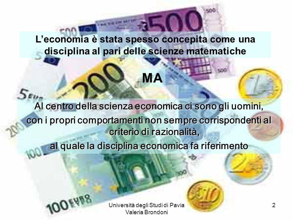 Università degli Studi di Pavia Valeria Brondoni 2 Al centro della scienza economica ci sono gli uomini, con i propri comportamenti non sempre corrisp