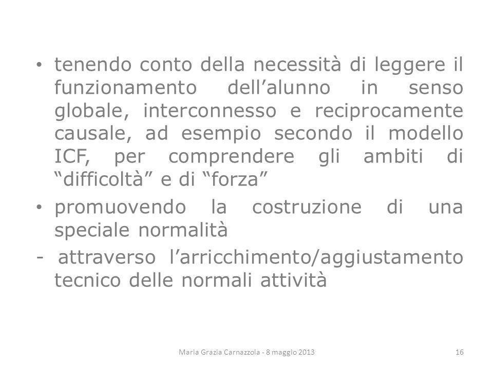 Maria Grazia Carnazzola - 8 maggio 2013 tenendo conto della necessità di leggere il funzionamento dellalunno in senso globale, interconnesso e recipro