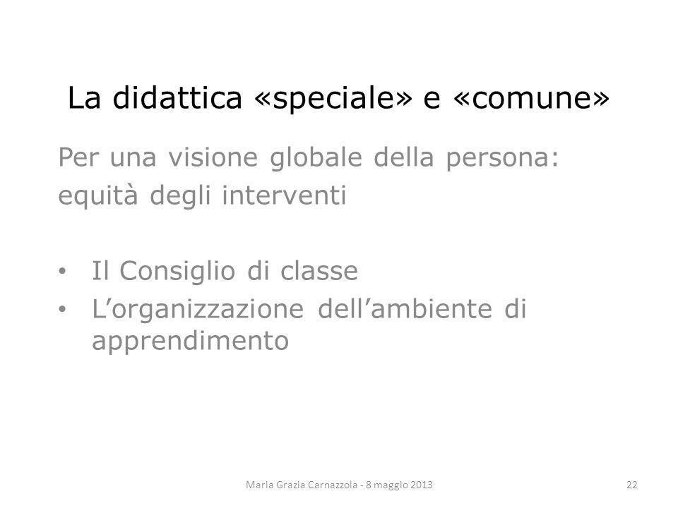 La didattica «speciale» e «comune» Per una visione globale della persona: equità degli interventi Il Consiglio di classe Lorganizzazione dellambiente