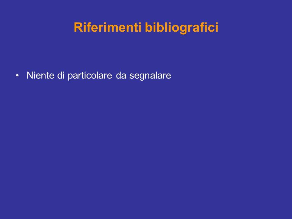 Riferimenti bibliografici Niente di particolare da segnalare