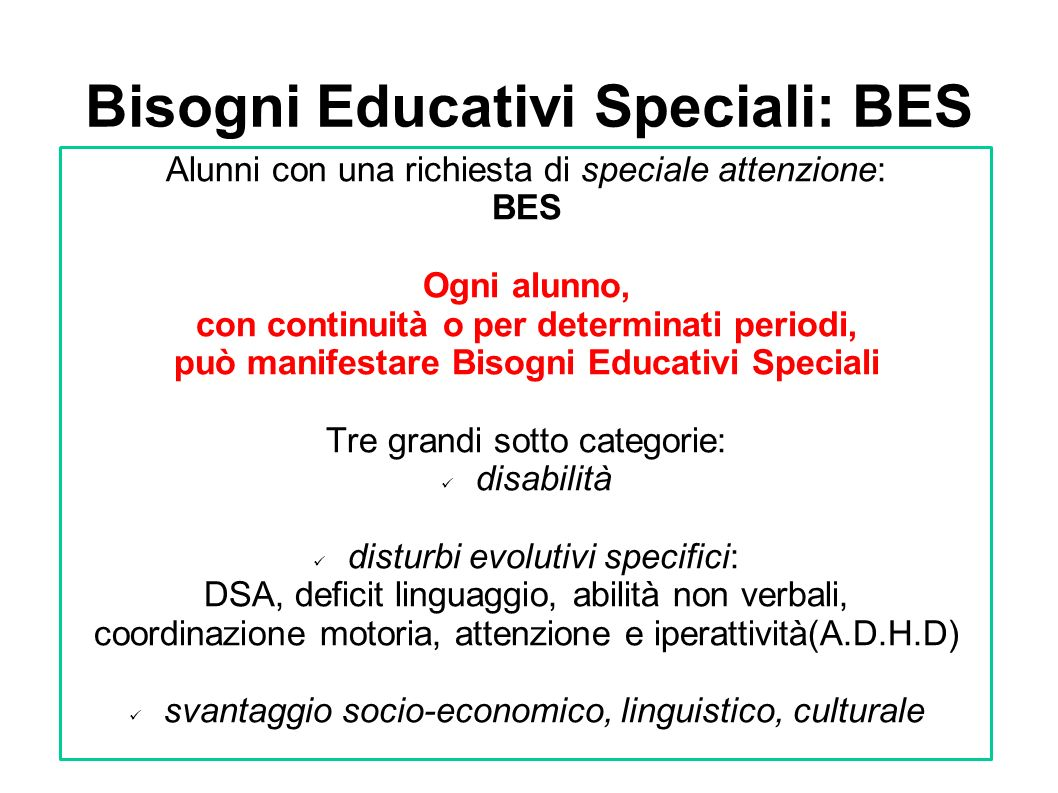 Bisogni Educativi Speciali: BES Alunni con una richiesta di speciale attenzione: BES Ogni alunno, con continuità o per determinati periodi, può manife