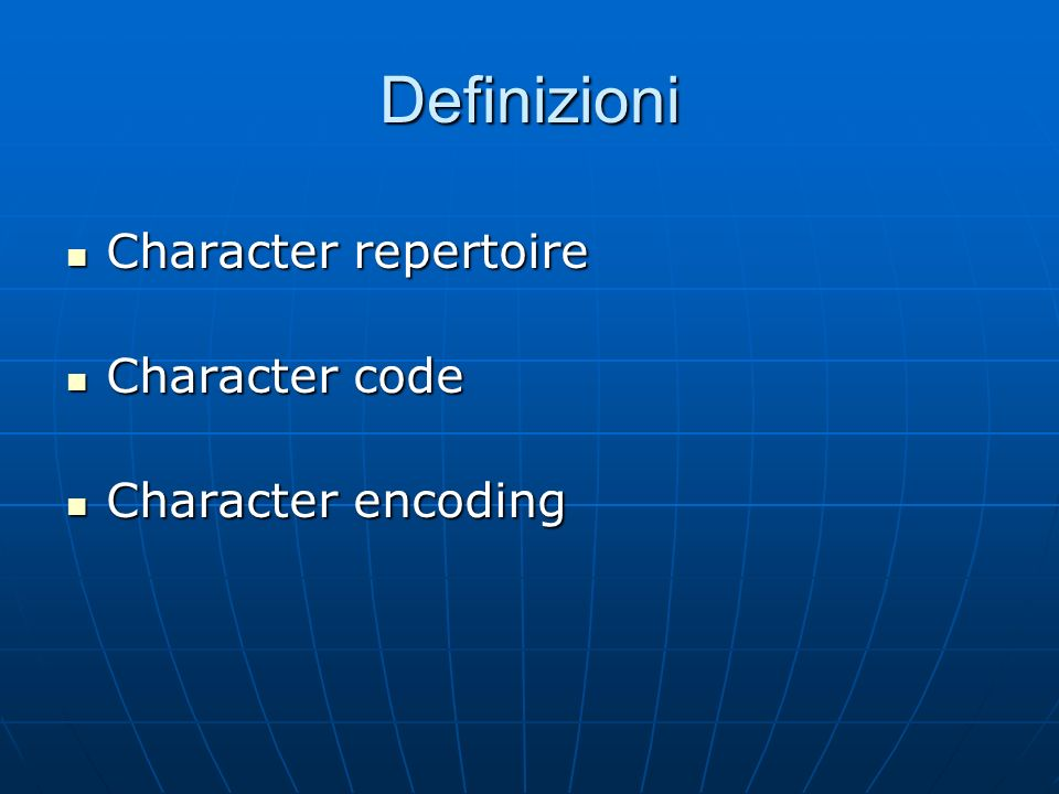 Definizioni Character repertoire Character repertoire Character code Character code Character encoding Character encoding