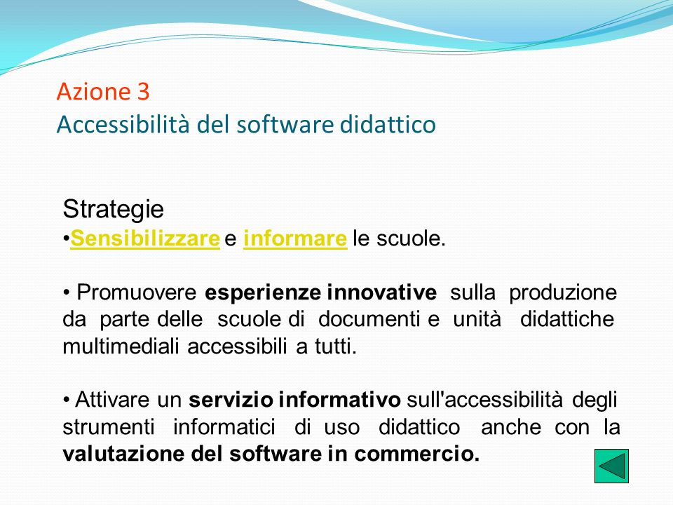 Azione 3 Accessibilità del software didattico Strategie Sensibilizzare e informare le scuole.Sensibilizzareinformare Promuovere esperienze innovative