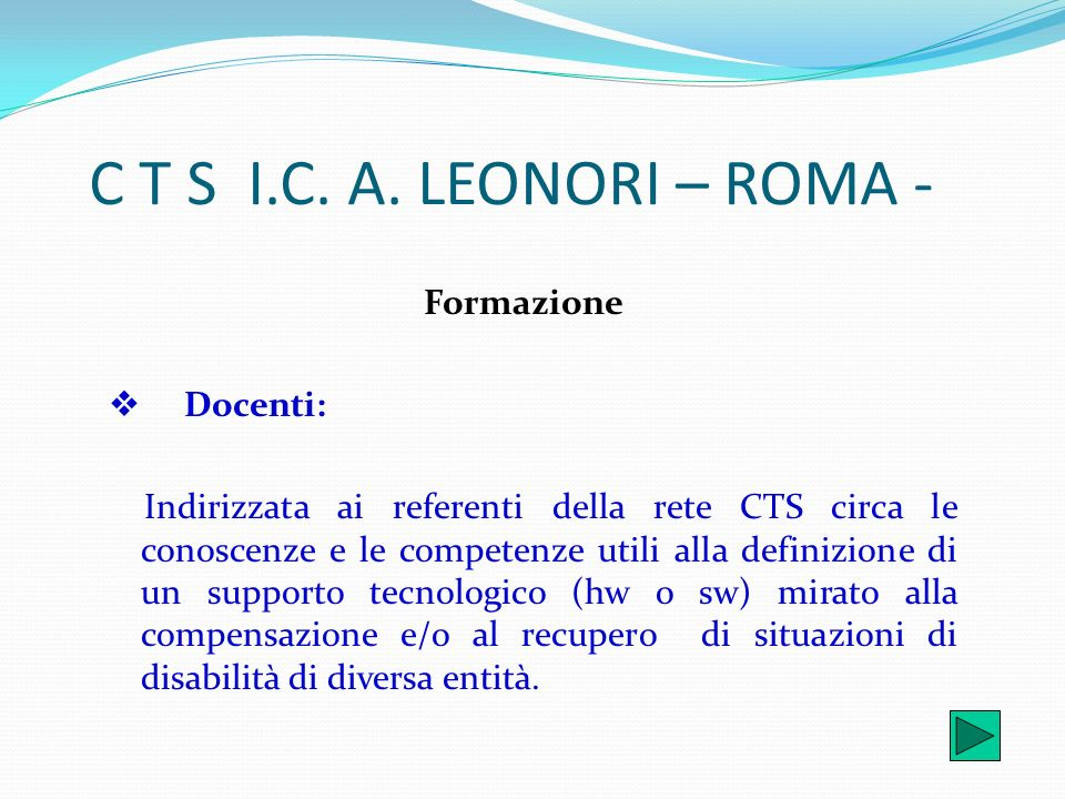 Formazione Docenti: Indirizzata ai referenti della rete CTS circa le conoscenze e le competenze utili alla definizione di un supporto tecnologico (hw