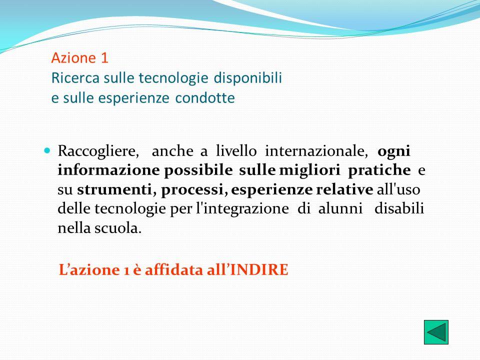 Azione 1 Ricerca sulle tecnologie disponibili e sulle esperienze condotte Raccogliere, anche a livello internazionale, ogni informazione possibile sul