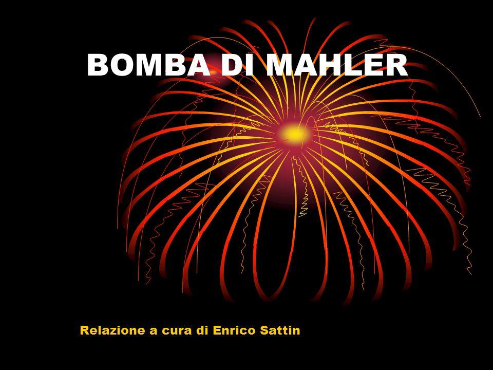 BOMBA DI MAHLER Relazione a cura di Enrico Sattin
