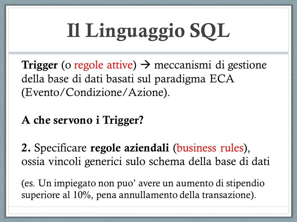 Trigger (o regole attive) meccanismi di gestione della base di dati basati sul paradigma ECA (Evento/Condizione/Azione). A che servono i Trigger? 2. S